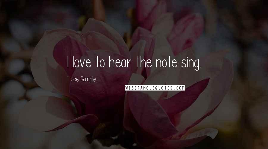 Joe Sample Quotes: I love to hear the note sing.
