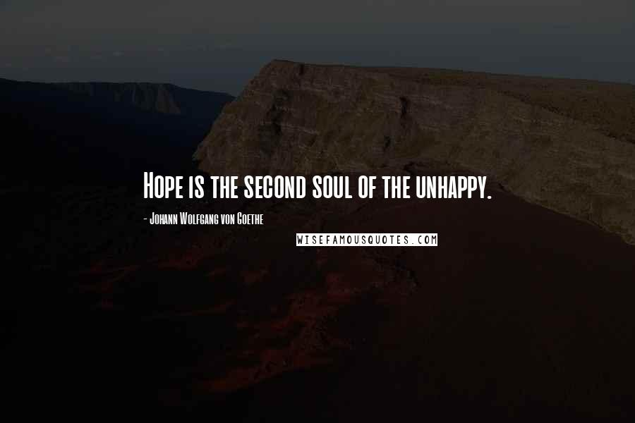Johann Wolfgang Von Goethe Quotes: Hope is the second soul of the unhappy.