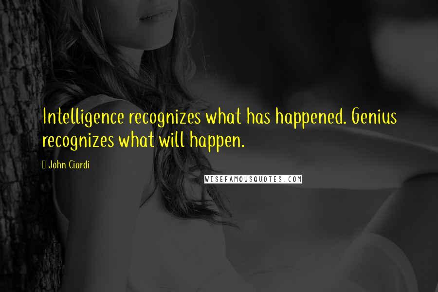 John Ciardi Quotes: Intelligence recognizes what has happened. Genius recognizes what will happen.