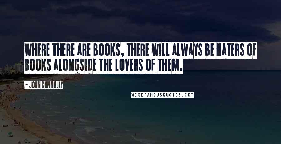 Image of: Lahat Ng John Connolly Quotes Where There Are Books There Will Always Be Haters Of Books Yourtango John Connolly Quotes Where There Are Books There Will Always Be