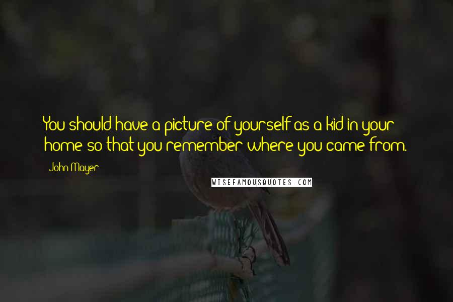 John Mayer Quotes: You should have a picture of yourself as ...