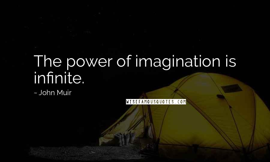 John Muir Quotes The Power Of Imagination Is Infinite