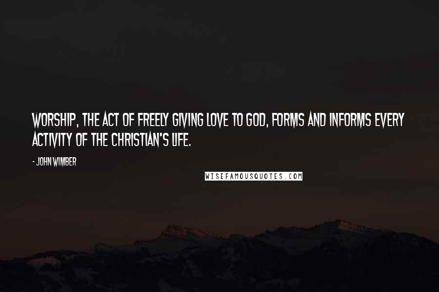 john wimber quotes worship the act of ly giving love to god