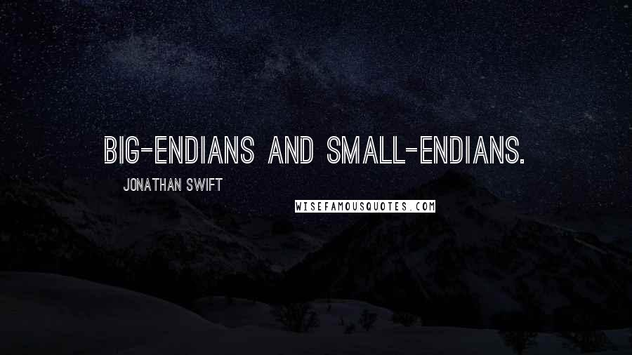 Jonathan Swift Quotes: Big-endians and small-endians.