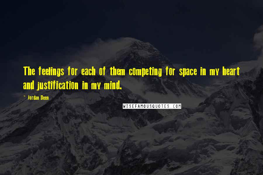 Jordan Deen Quotes: The feelings for each of them competing for space in my heart and justification in my mind.