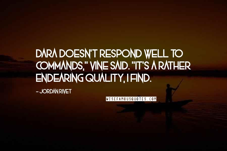 "Jordan Rivet Quotes: Dara doesn't respond well to commands,"" Vine said. ""It's a rather endearing quality, I find."