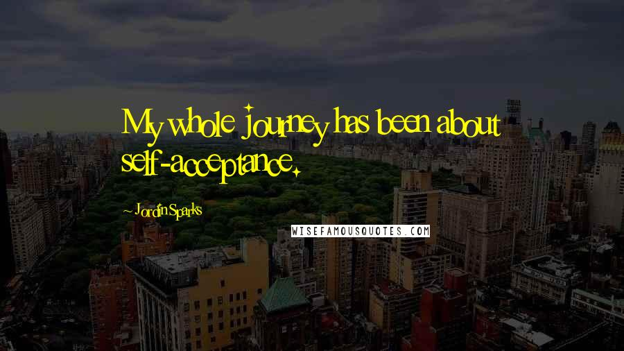 Jordin Sparks Quotes: My whole journey has been about self-acceptance.