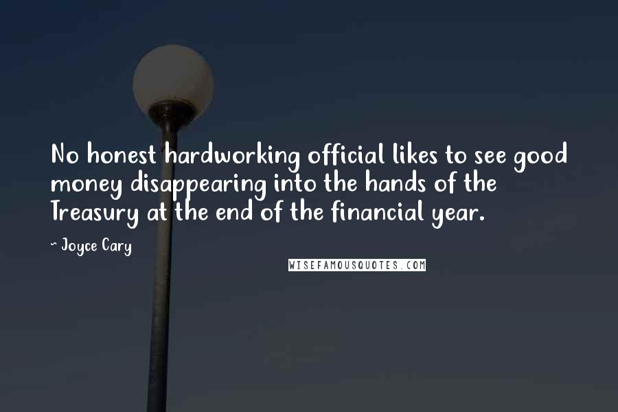 joyce cary quotes no honest hardworking official likes to see