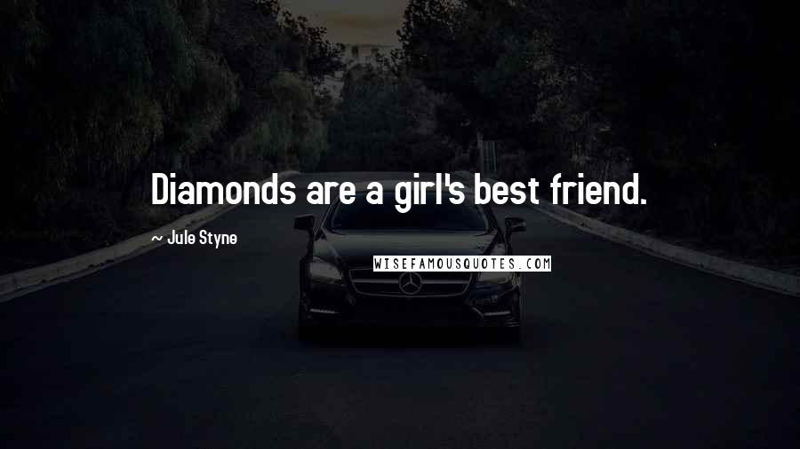 Jule Styne Quotes: Diamonds are a girl's best friend.