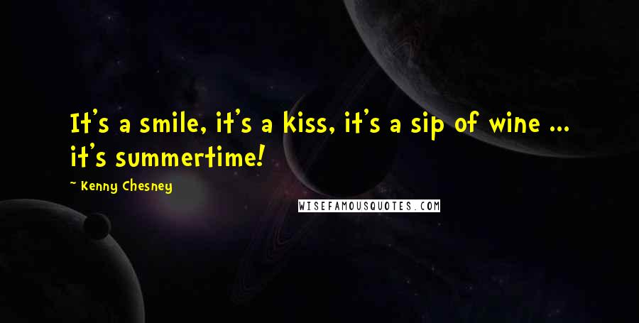 Kenny Chesney Quotes: It's a smile, it's a kiss ...