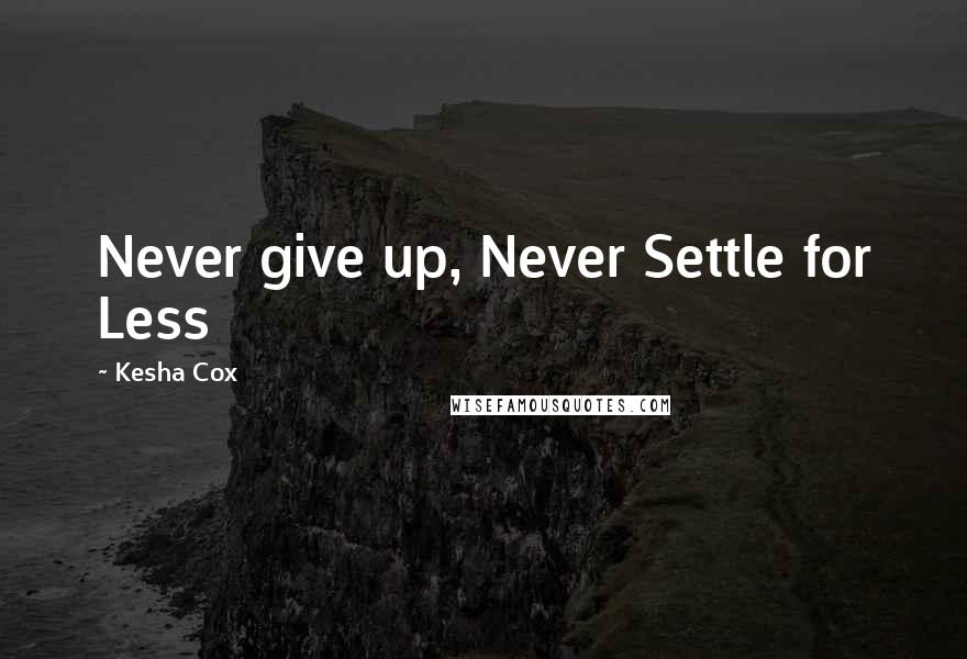 Kesha Cox Quotes: Never give up, Never Settle for Less ...