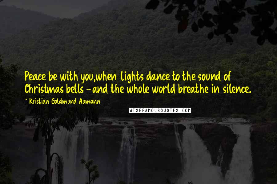 Kristian Goldmund Aumann Quotes Peace Be With Youwhen Lights Dance