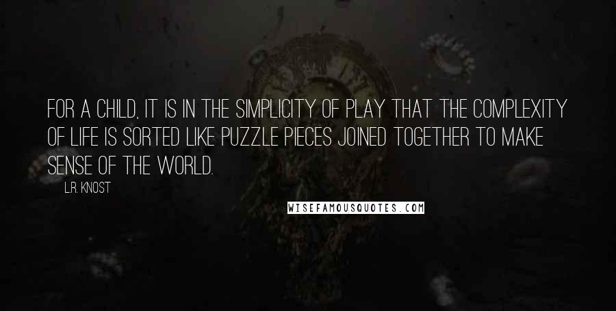 Lr Knost Quotes For A Child It Is In The Simplicity Of Play That