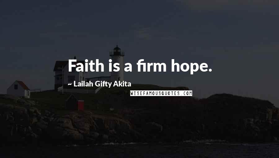 Lailah Gifty Akita Quotes: Faith is a firm hope.