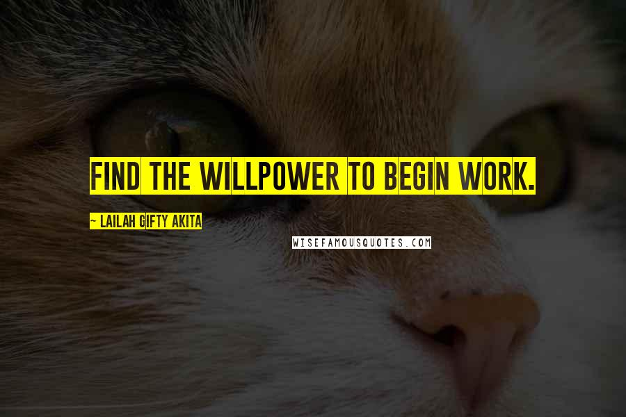 Lailah Gifty Akita Quotes: Find the willpower to begin work.
