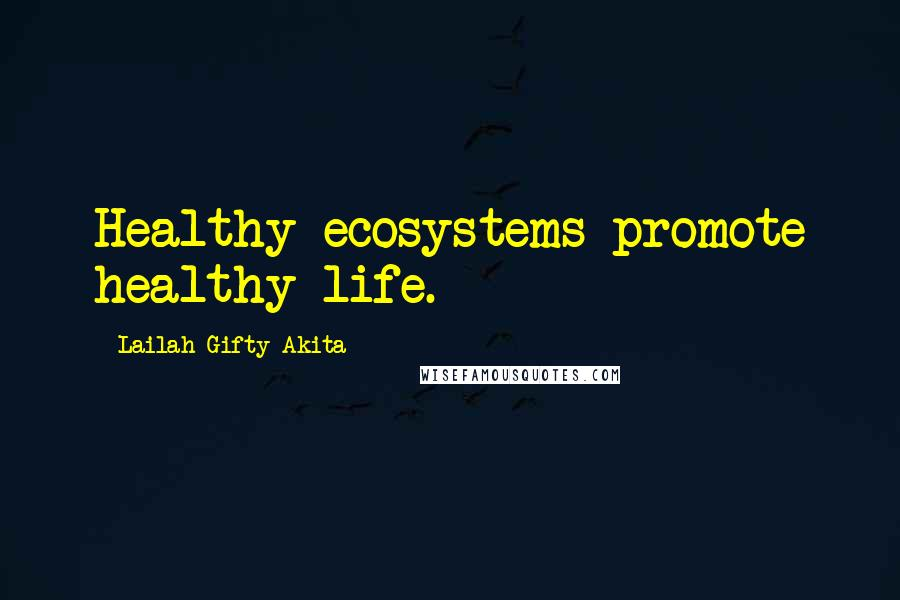 Lailah Gifty Akita Quotes: Healthy ecosystems promote healthy life.