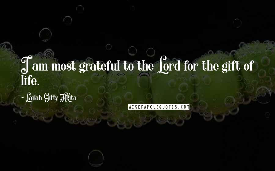 Lailah Gifty Akita Quotes: I am most grateful to the Lord for the gift of life.