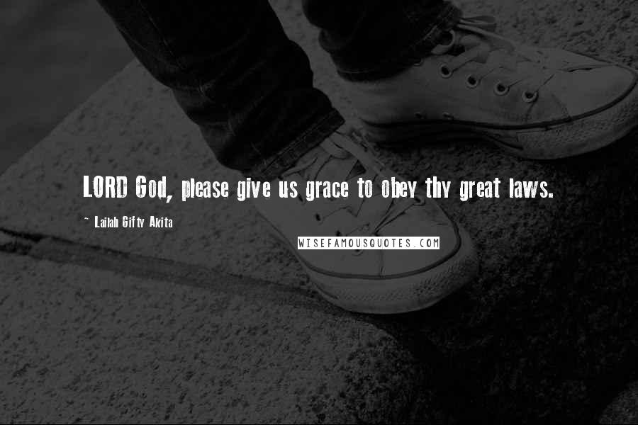 Lailah Gifty Akita Quotes: LORD God, please give us grace to obey thy great laws.