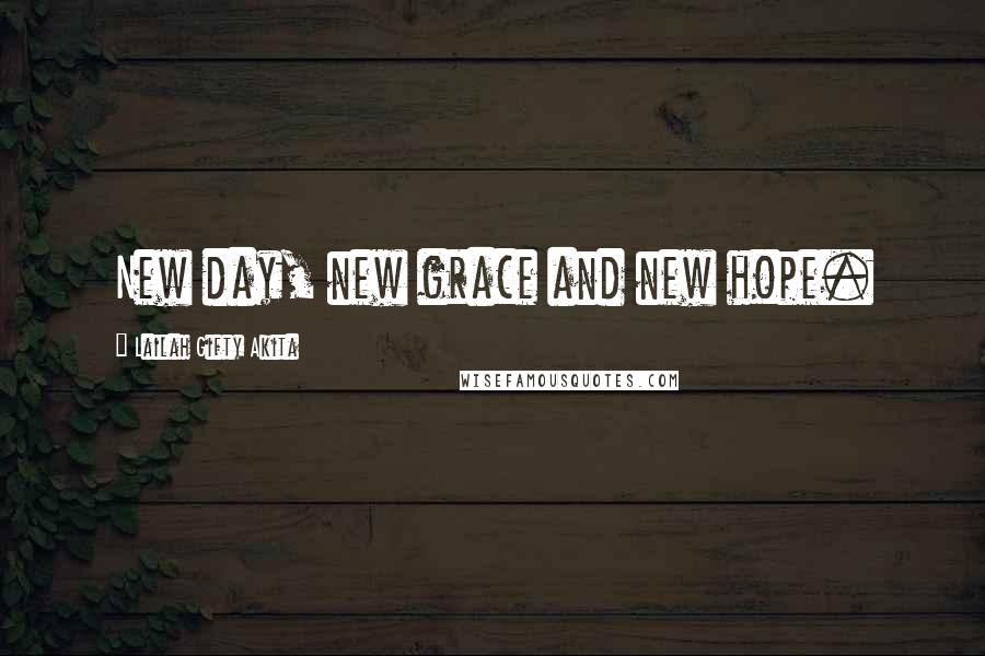 Lailah Gifty Akita Quotes: New day, new grace and new hope.