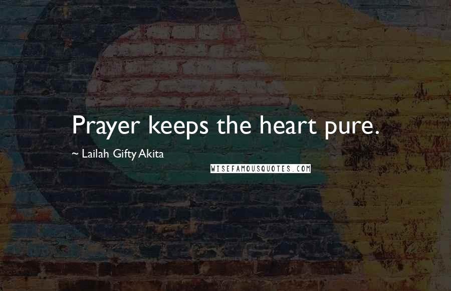 Lailah Gifty Akita Quotes: Prayer keeps the heart pure.
