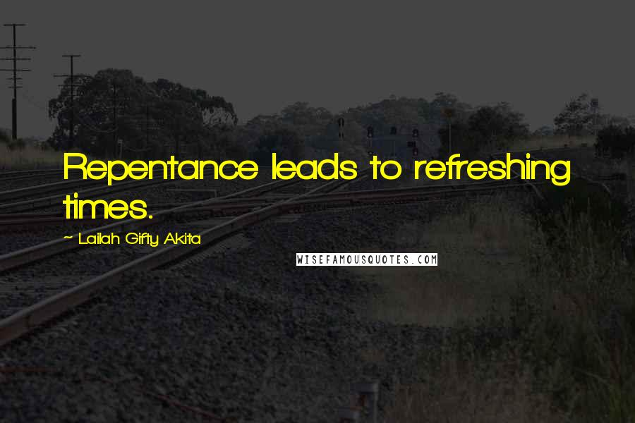 Lailah Gifty Akita Quotes Repentance Leads To Refreshing Times