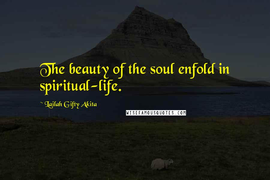 Lailah Gifty Akita Quotes The Beauty Of The Soul Enfold In Adorable Spiritual Life Quotes