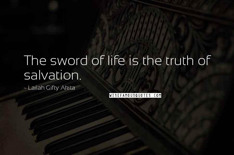Lailah Gifty Akita Quotes: The sword of life is the truth of salvation.