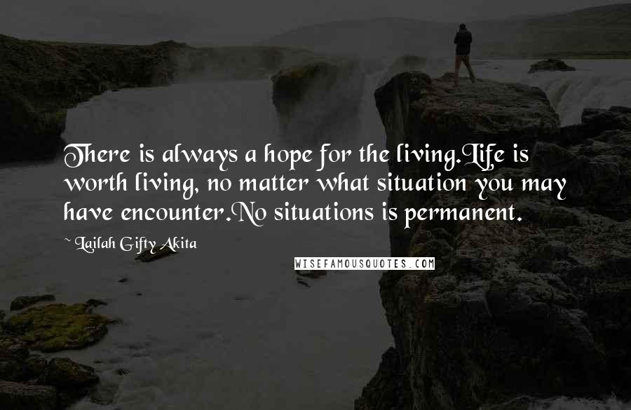 Lailah Gifty Akita Quotes There Is Always A Hope For The Living
