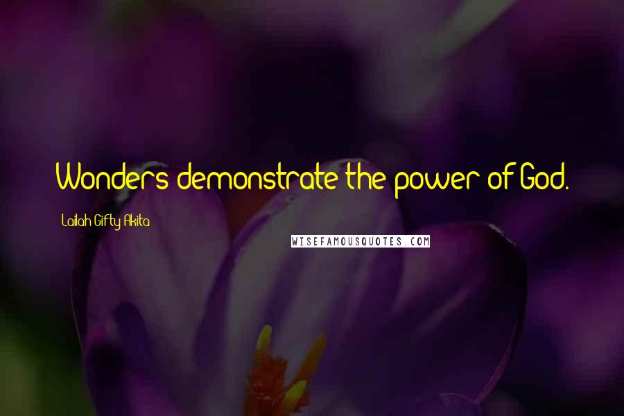 Lailah Gifty Akita Quotes: Wonders demonstrate the power of God.