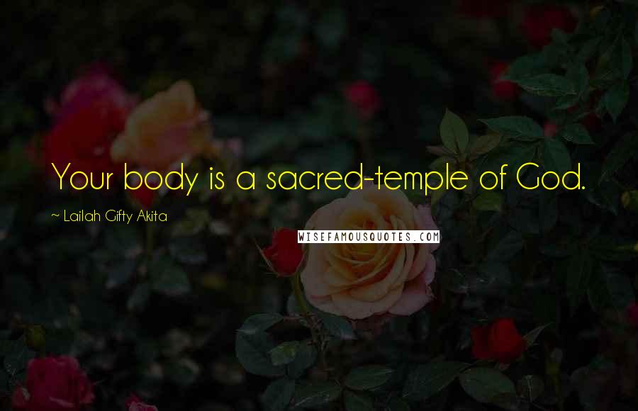Lailah Gifty Akita Quotes: Your body is a sacred-temple of God.