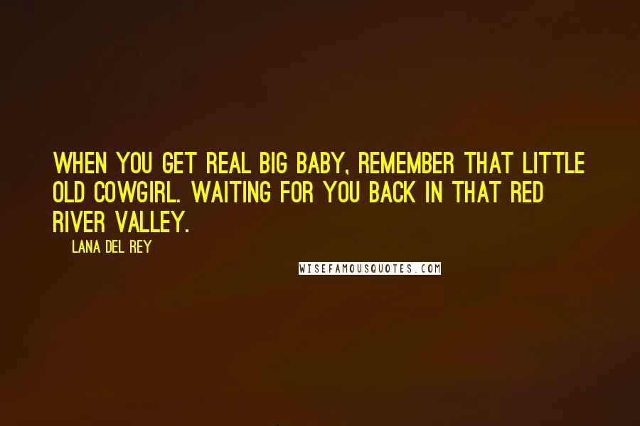 Lana Del Rey Quotes: When you get real big baby, remember ...