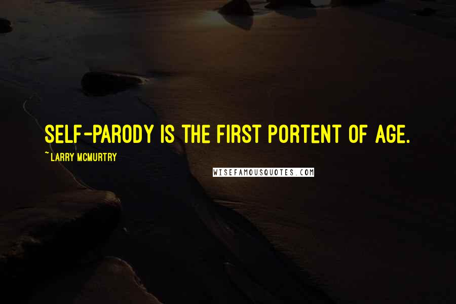 Larry McMurtry Quotes: Self-parody is the first portent of age.