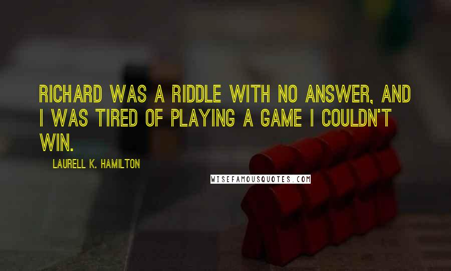 Laurell K  Hamilton Quotes: Richard was a riddle with no