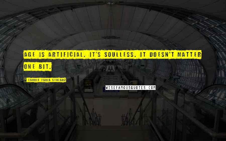 Laurie Faria Stolarz Quotes: Age is artificial. It's soulless. It doesn't matter one bit.