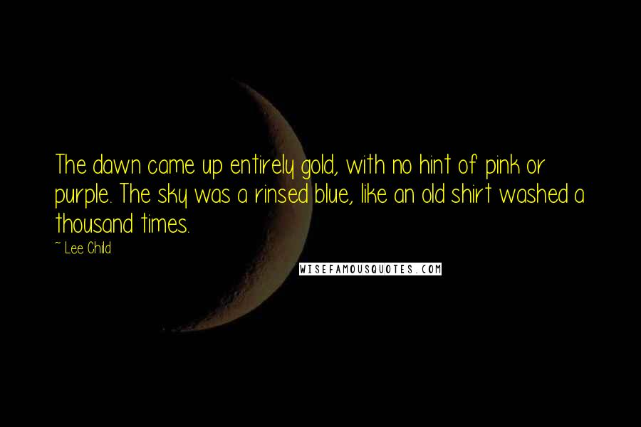 lee child quotes the dawn came up entirely gold no hint of