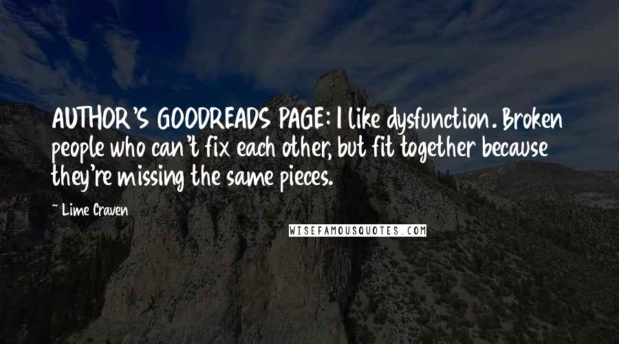 Lime Craven Quotes: AUTHOR'S GOODREADS PAGE: I like dysfunction. Broken people who can't fix each other, but fit together because they're missing the same pieces.