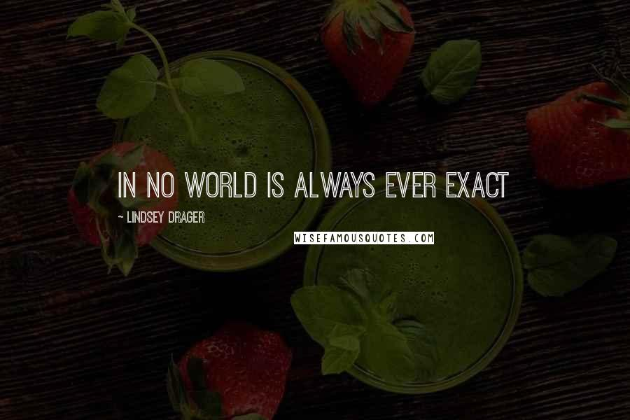 Lindsey Drager Quotes: in no world is always ever exact