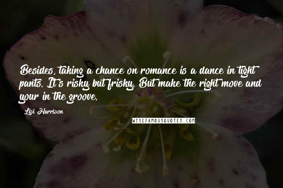 Lisi Harrison Quotes: Besides, taking a chance on romance is a ...