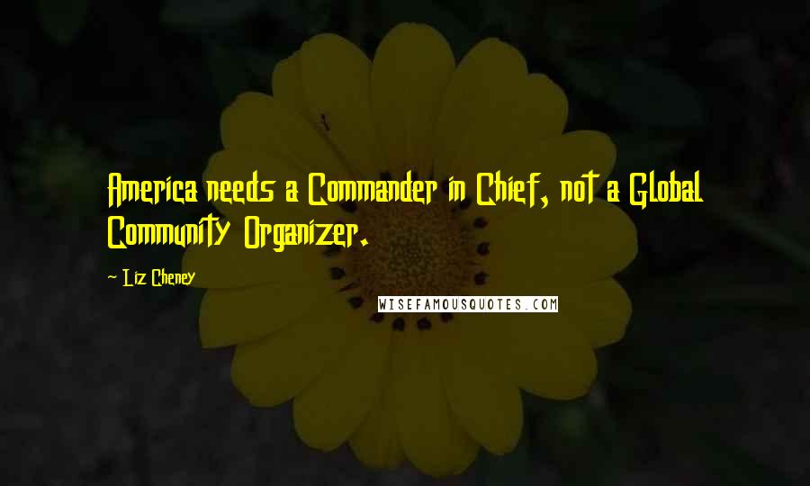 Liz Cheney Quotes America Needs A Commander In Chief Not A Global