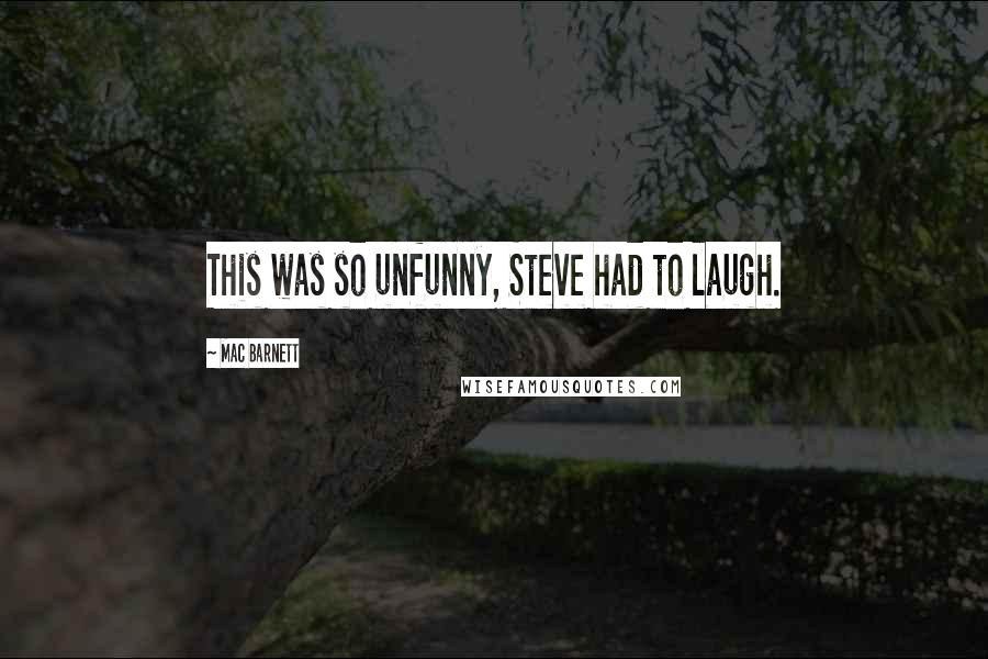 Mac Barnett Quotes: This was so unfunny, Steve had to laugh.