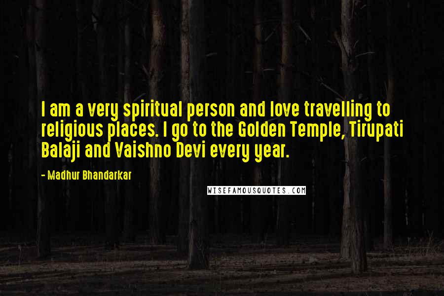 Madhur Bhandarkar Quotes: I am a very spiritual person and love travelling to religious places. I go to the Golden Temple, Tirupati Balaji and Vaishno Devi every year.