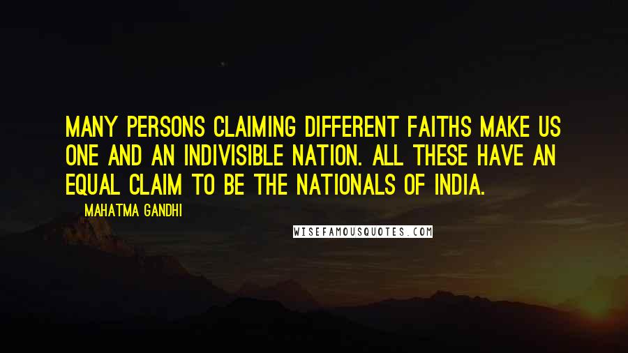 Mahatma Gandhi Quotes: Many persons claiming different faiths make us one and an indivisible nation. All these have an equal claim to be the nationals of India.