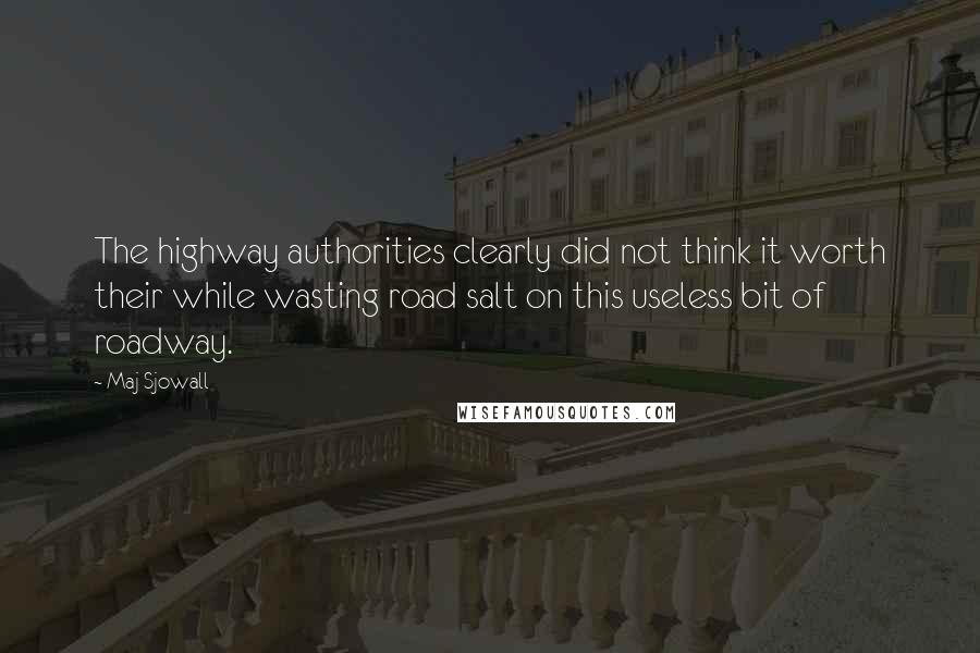 Maj Sjowall Quotes: The highway authorities clearly did not think it worth their while wasting road salt on this useless bit of roadway.