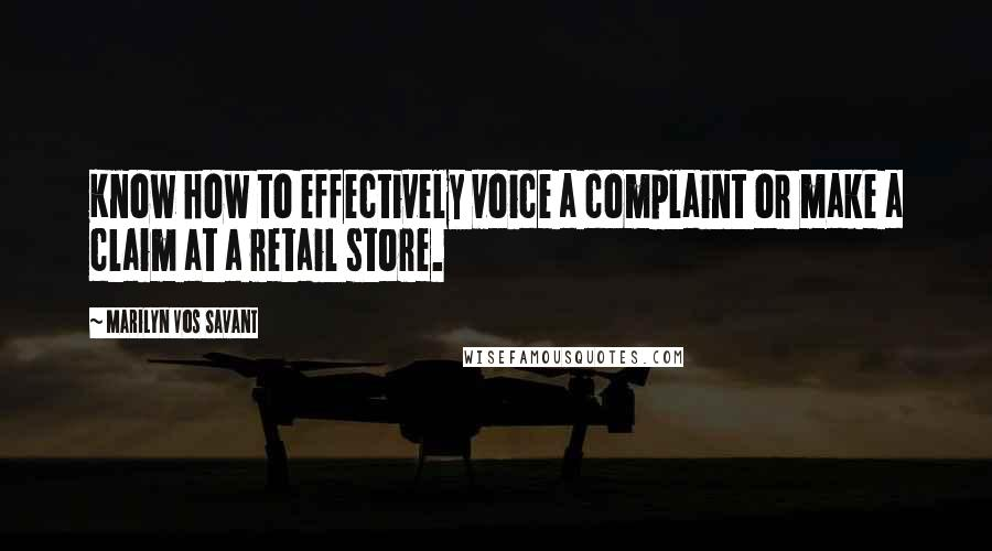 Marilyn Vos Savant Quotes: Know how to effectively voice a complaint or make a claim at a retail store.
