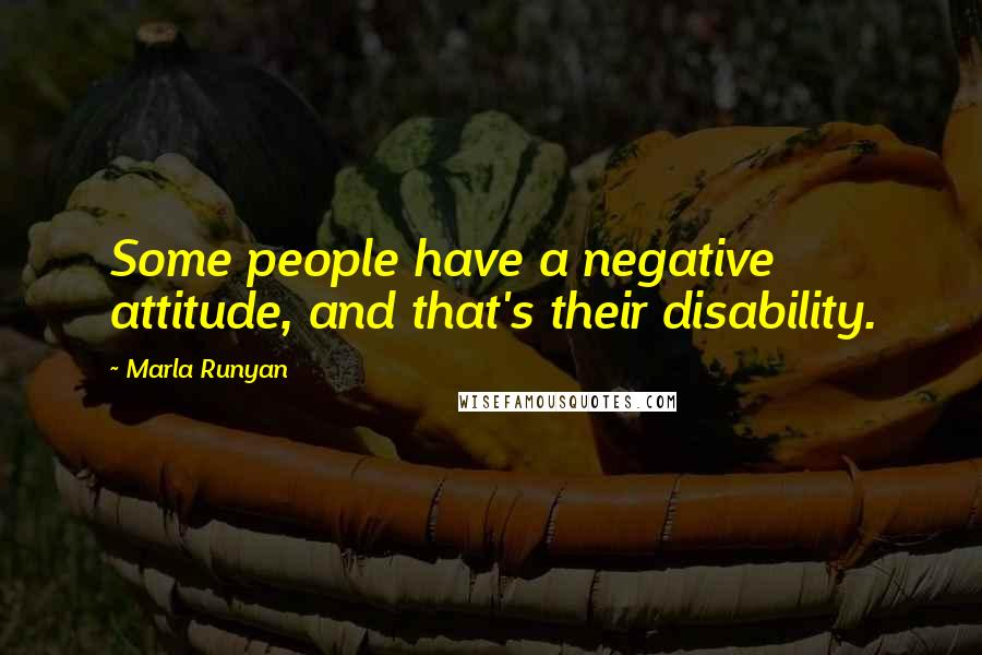 Marla Runyan Quotes: Some people have a negative attitude, and that's their disability.