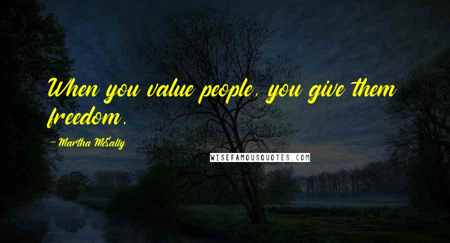 Martha McSally Quotes: When you value people, you give them freedom.