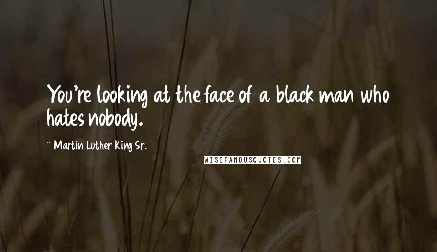 Martin Luther King Sr Quotes You 039 Re Looking At The Face Of A