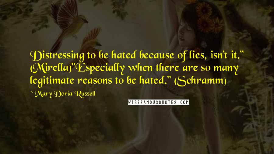 "Mary Doria Russell Quotes: Distressing to be hated because of lies, isn't it."" (Mirella)""Especially when there are so many legitimate reasons to be hated."" (Schramm)"