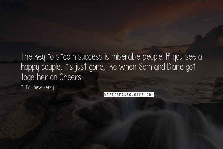 Matthew Perry Quotes: The key to sitcom success is miserable ...