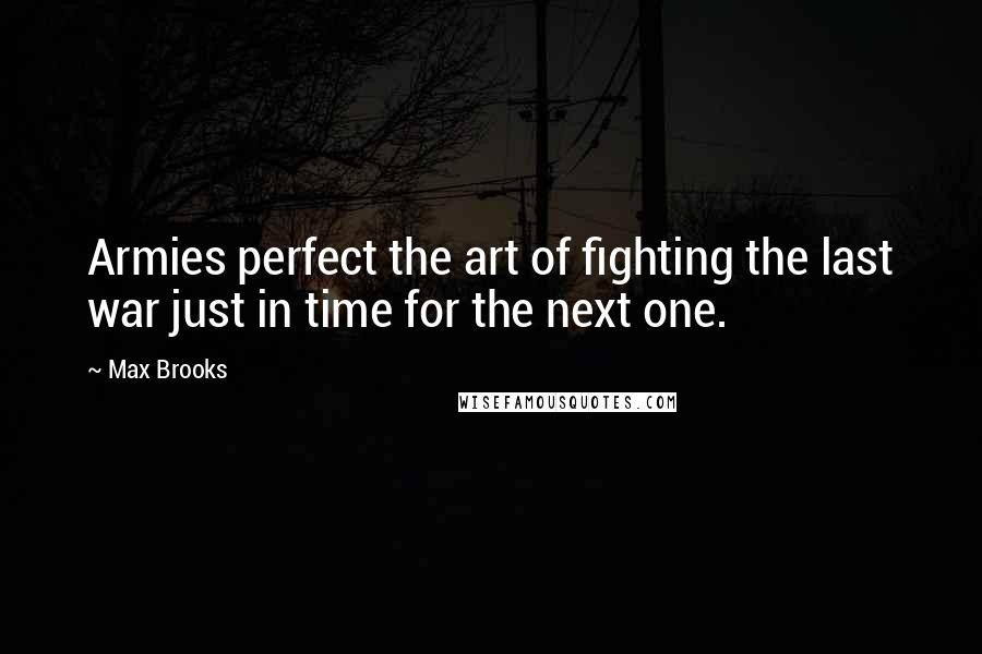 Max Brooks Quotes Armies Perfect The Art Of Fighting The Last War Just In Time For The Next One